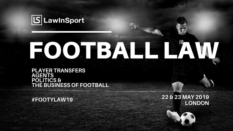 Football Law 2019 - Player Transfers, Agents, Politics and the Business of Football