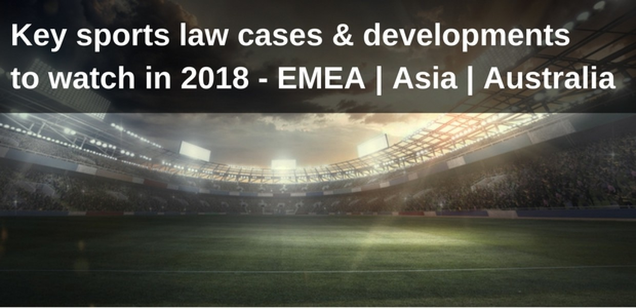 EMEA Asia and Australia Key Sports Law Issues 2018 Image
