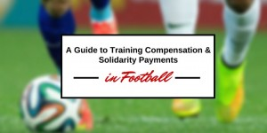 Title with football image - A guide to training compensation and solidarity payments in football