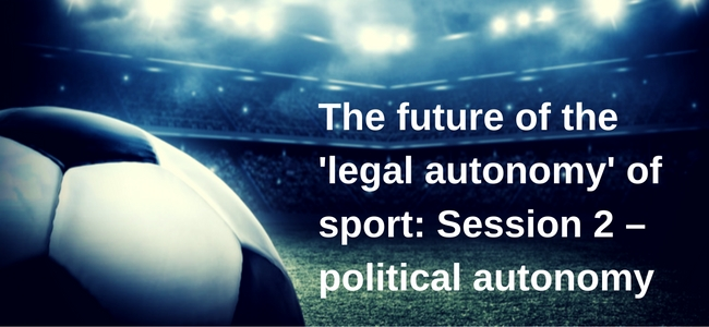 The future of the 'legal autonomy' of sport: Session 2 – political autonomy