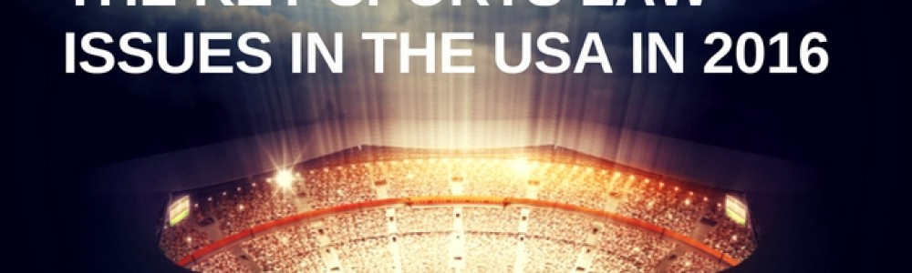 The key sports law issues in the USA in 2016