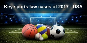 Key sports law issues of 2017 - USA